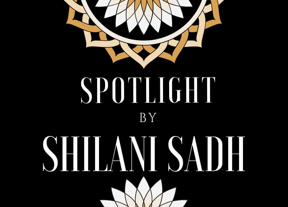 Spotlight by Shilani Sadh